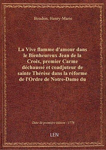 La Vive flamme d'amour dans le Bienheureux Jean de la Croix, premier Carme dchauss et coadjuteur d