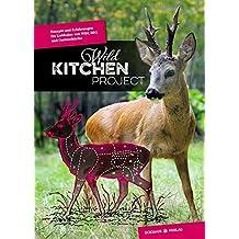 Wild Kitchen Project: Rezepte und Erfahrungen für Liebhaber von Wild, BBQ und Outdoorküche