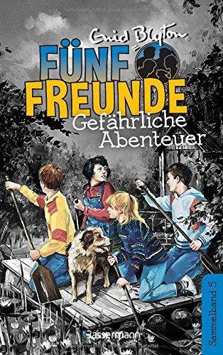 Fünf Freunde - Gefährliche Abenteuer - DB 05: Sammelband 05: Fünf Freunde helfen ihren Kameraden/Fünf Freunde auf großer Fahrt