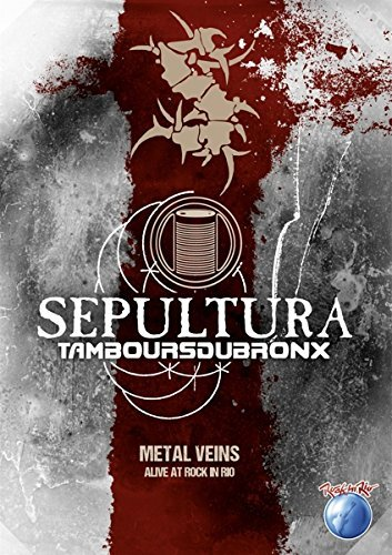 Sepultura / Tambours du Bronx - Metal veins - Alive at Rock in Rio