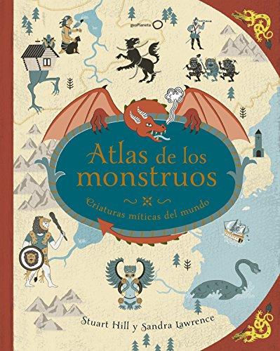 Atlas de los monstruos: Criaturas míticas del mundo (Ilustrados) por Sandra Lawrence