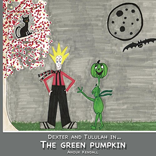 The Green Pumpkin: Dexter and Tululah in... (Adventures of Dexter and Tululah) (English - Halloween Kendall
