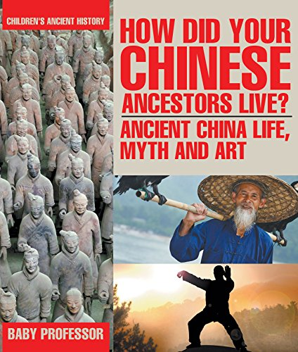 how-did-your-chinese-ancestors-live-ancient-china-life-myth-and-art-childrens-ancient-history