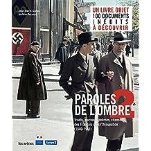 Paroles de l'ombre 2 : Poèmes, tracts, journaux, chansons des Français sous l'occupation (1939-1945)