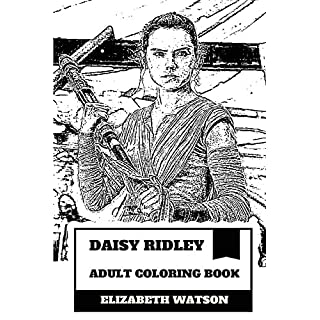 Daisy Ridley Adult Coloring Book: Rey From Star Wars Reboot and Cute Acress, Future Star and Acting Wonderkid Inspired Adult Coloring Book (Daisy Ridley Books)