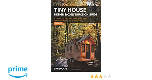 Tiny House Design U0026 Construction Guide: Your Guide To Building A Mortgage  Free, Environmentally Sustainable Home: Amazon.de: Dan Louche:  Fremdsprachige ...