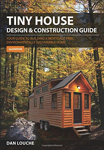 Tiny House Design and Construction Guide: Your Guide to Building a Mortgage Free, Environmentally Sustainable Home (Design-häuser)