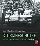 Sturmgeschütze: Entwicklung und Fertigung der sPak - Walter J. Spielberger, Hilary Louis Doyle