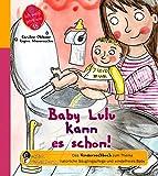 Baby Lulu kann es schon! Das Kindersachbuch zum Thema natürliche Säuglingspflege und windelfreies Baby (Ich weiß jetzt wie!)