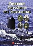 Pioneros Españoles Del Submarino (Clasicos (galland Books))