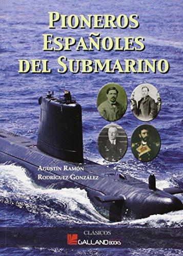 Pioneros Españoles Del Submarino (Clasicos (galland Books)) por Agustin R. Rodriguez Gonzalez