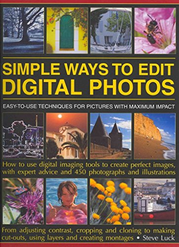 [(Simple Ways to Edit Digital Photographs : Easy to Use Techniques for Pictures with Maximum Impact)] [By (author) Steve Luck] published on (December, 2011)