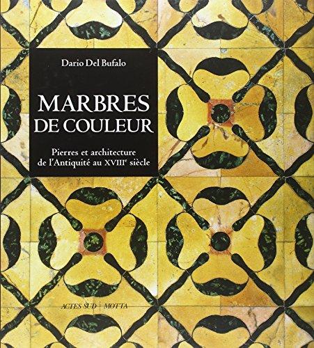 Marbres de couleur : Pierres et architecture de l'Antiquité au XVIIIe siècle par Dario Del Bufalo