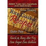 Rice Cooker Recipes - Asian Cooking - Quick & Easy Stir Fry - Low Sugar - Low Sodium - (BONUS: Trader Joe's Ingredients Asian Style Recipes) Rice Cooker ... - Recipe Junkies) (English Edition)