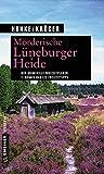 Mörderische Lüneburger Heide: 11 Krimis und 125 Freizeittipps (Kriminelle Freizeitführer im GMEINER-Verlag)