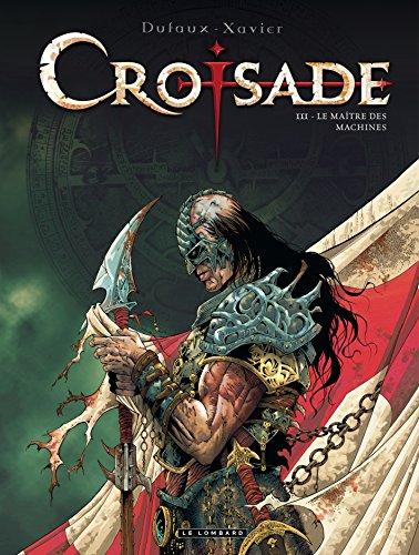 Croisade - tome 3 - Maître des machines (Le)