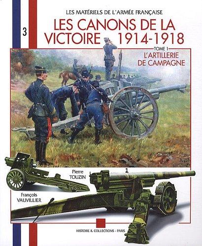 Les Canons de la Victoire 1914-1918  l'artillerie de campagne