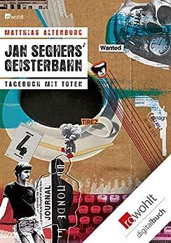 Jan Seghers' Geisterbahn: Tagebuch mit Toten