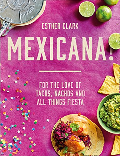 Mexicana!: For the Love of Tacos, Nachos and All Things Fiesta