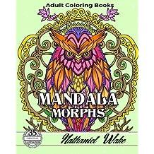 Mandala Morphs Adult Coloring Book: 35 Wonderful Infused Mandala Designs