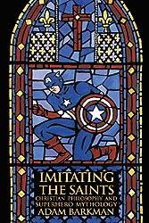 Imitating the Saints: Christian Philosophy and Superhero Mythology