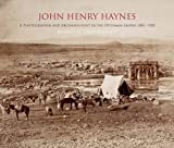 John Henry Haynes: A Photographer and Archaeologist in the Ottoman Empire 1881 - 1900