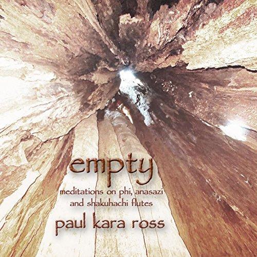 Empty: Meditations on Phi Anasazi & Shakuhachi Flu by Paul Kara Ross (2013-08-03) (Shakuhachi Meditation Music)