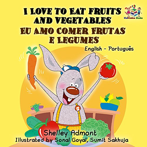 I Love to Eat Fruits and Vegetables Eu Amo Comer Frutas e Legumes: portuguese kids books, bilingual portuguese, portuguese baby books (English Portuguese Bilingual Collection) (Portuguese Edition)