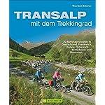 Radtouren Alpen - Transalp mit dem Trekkingrad: 20 Mehrtagestouren in Deutschland, Frankreich, Italien, Österreich,der Schweiz und Slowenien. Genussvolle Radfernwege über die Alpen