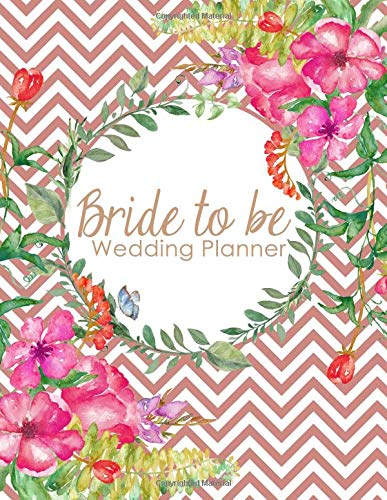 Bride to Be Wedding Planner: A 100 Page Ultimate Tying the Knot Organizer, Pink Floral Chevron