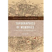 Topographies of Memories: A New Poetics of Commemoration (Palgrave Studies in Cultural Heritage and Conflict)
