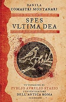 Spes ultima dea (Italian Edition) par [Montanari, Danila Comastri]