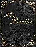 Mes Recettes: 105 pages 22cm x 28cm ca. A4   Cahier de Cuisine a Remplir 96 Plats   Recettes de Famille   Livre de Cuisine Pour Vos Préparations de Repas