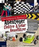 Das große Baubuch Abenteuer Elektro & Solar Rennflitzer: 13 spannende Autos zum Selberbauen inklusive aller elektronischer Bauteile für aufgeweckte Paket (Das Elektronik-Baubuch Abenteuer)