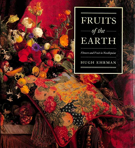 Fruits of the Earth: Flowers and Fruit and Needlepoint por Hugh Ehrman