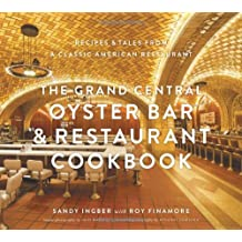 The Grand Central Oyster Bar & Restaurant Cookbook: Recipes & Tales from a Classic American Restaurant