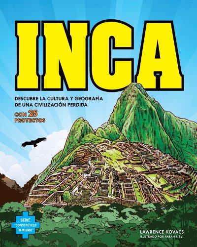 Inca: Descubre La Cultura y Geografia De Una Civilizacion Perdida Con 25 Proyectos / Discover the Culture and Geography of a Lost Civilization with 25 Projects (Construyelo Tu Mismo) por Lawrence G. Kovacs