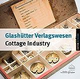 Glashütter Verlagswesen/ Glashütte Cottage Industry: Eine florierende Haus- und Heimindustrie<br>A flourishing Supply System (Edition Zeiträume) (2014-06-04)