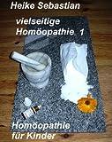 vielseitige Homöopathie 1 -  Homöopathie für Kinder