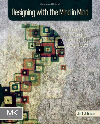 Designing with the Mind in Mind: Simple Guide to Understanding User Interface Design Rules 1st (first) Edition by Johnson, Jeff published by Morgan Kaufmann (2010)