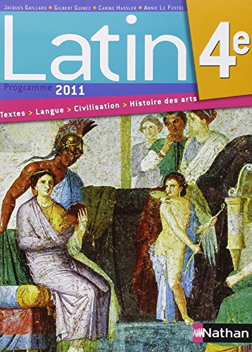 Latin 4e : Manuel de l'élève, programme 2011 par Jacques Gaillard