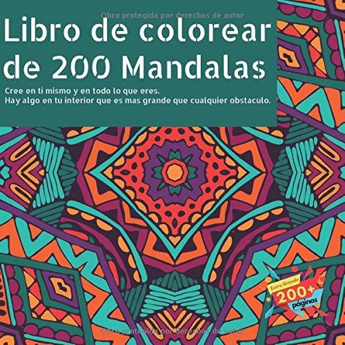 Libro de colorear de 200 Mandalas - Cree en ti mismo y en todo lo que eres. Hay algo en tu interior que es mas grande que cualquier obstaculo.