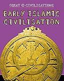 Early Islamic Civilisation (Great Civilisations, Band 6)