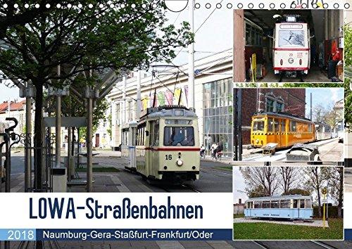 LOWA-Straßenbahnen Naumburg-Gera-Staßfurt-Frankfurt/Oder (Wandkalender 2018 DIN A4 quer): Der Straßenbahnwagen wurde nach dem Hersteller Lokomotiv- ... [Kalender] [Apr 16, 2017] Gerstner, Wolfgang