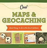 Cool Maps & Geocaching:: Great Things to Do in the Great Outdoors (Cool Great Outdoors)