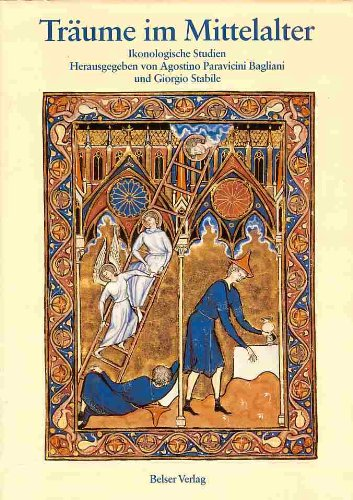 Trume im Mittelalter. Ikonologische Studien. (Herausgegeben von Agostino Paravicini Bagliani und Giotgio Stabile.)