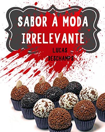 Sabor À Moda Irrelevante (Portuguese Edition) por Lucas Deschamps