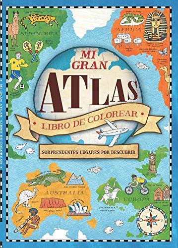 Mi gran Atlas. Libro de colorear: Sorprendentes lugares por descubrir por Varios autores