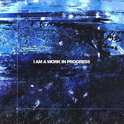 I Am a Work in Progress [Explicit]
