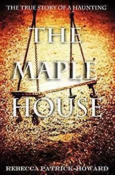 The Maple House: The True Story of a Haunting (True Hauntings Book 4) by [Dyer, Jeanie, Patrick-Howard, Rebecca]